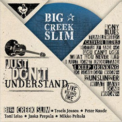 Big Creek Slim - Just Don't Understand – Live Volume One