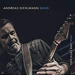 Andreas Diehlmann Band - Your Blues Ain't Mine