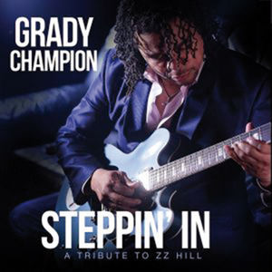Grady Champion - Steppin' In – A Tribute To ZZ Hill