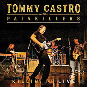 Tommy Castro and the Painkillers-  Killin' It Live